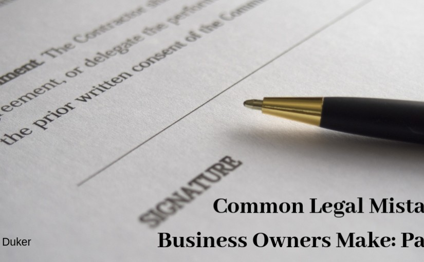 Common Legal Mistakes Business Owners Make: Part 1